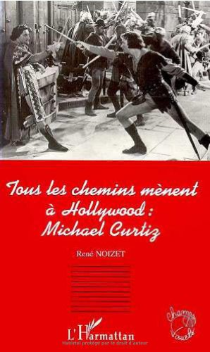 Tous les chemins menent a hollywood: michael curtiz