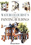 The Watercolourist's Guide to Painting Buildings