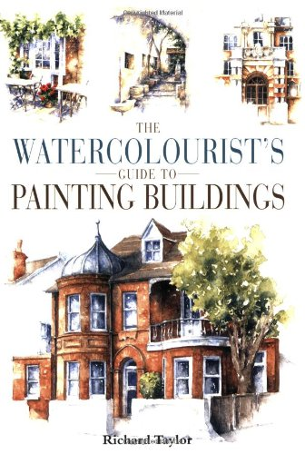 The Watercolourist's Guide to Painting Buildings por Richard S. Taylor