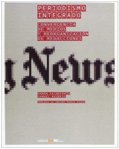Periodismo integrado - convergencia de medios y reorginacion de