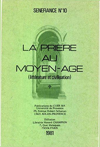 La prière au Moyen Âge: Littérature et civilisation (Senefiance)