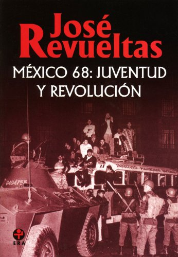 México 68. Juventud y revolución eBook: José Revueltas: Amazon.es ...
