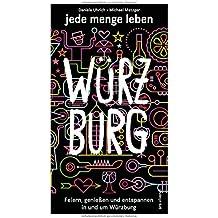 Reiseführer: jede menge leben - Würzburg - Feiern, genießen und entspannen in und um Würzburg