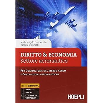 Diritto & Economia. Settore Aeronautico. Per Conduzione Del Mezzo Aereo E Costruzioni Aeronautiche. Con E-Book. Con Espansione Online. Per Gli Ist. Tecnici