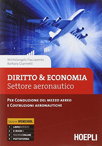 Diritto & economia. Settore aeronautico. Per conduzione del mezzo aereo e costruzioni aeronautiche. Per gli Ist. tecnici. Con e-book. Con espansione online