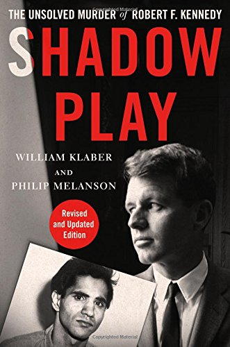 Shadow Play: The Unsolved Murder of Robert F. Kennedy (Revised and Updated Edition) por William Klaber