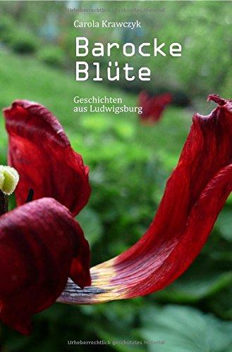 Barocke Blüte: Geschichten aus Ludwigsburg