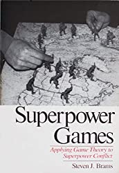 Superpower Games: Applying Game Theory to Superpower Conflict by Steven J. Brams (1985-09-10)