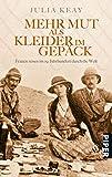 Mehr Mut als Kleider im Gepäck: Frauen reisen im 19. Jahrhundert durch die Welt - Julia Keay
