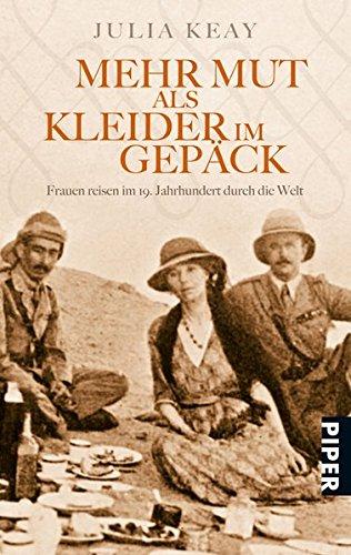 Buchseite und Rezensionen zu 'Mehr Mut als Kleider im Gepäck: Frauen reisen im 19. Jahrhundert durch die Welt' von Julia Keay
