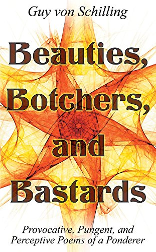 Beauties, Botchers, and Bastards: Provocative, Pungent, and Perceptive Poems of a Ponderer (English Edition)