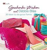 Geschenke stricken mit Debbie Bliss: 30 Ideen für die ganze Familie