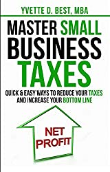 Master Small Business Taxes: Quick & Easy Ways to Reduce Your Taxes and Increase Your Bottom Line