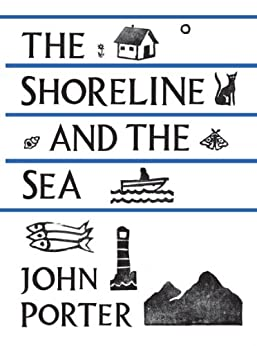 The Shoreline and the Sea by [Porter, John]