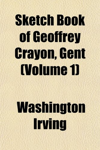Sketch Book of Geoffrey Crayon, Gent (Volume 1)