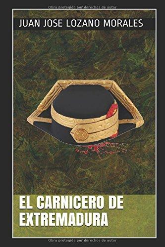 El carnicero de Extremadura: Teniente Coronel Manuel Gómez Cantos por Juan Jose Lozano Morales