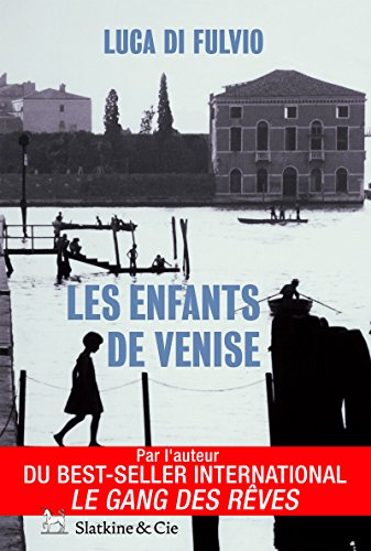 Les enfants de Venise: Par l'auteur du best-seller international Le gang des rêves !