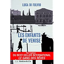 Les enfants de Venise: Par l'auteur du best-seller international Le Gang des rêves ! (French Edition)