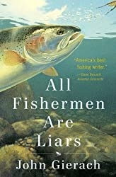 All Fishermen Are Liars by John Gierach (2014-04-15)