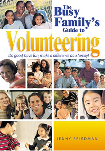 The Busy Family's Guide to Volunteering: Do Good, Have Fun, Make a Difference As a Family