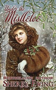Under the Mistletoe (English Edition) von [Ewing, Sherry]