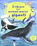 Il librone degli animali marini giganti. Ediz. illustrata