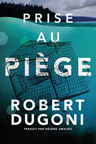 Prise au piège (Les enquêtes de Tracy Crosswhite t. 4) par Robert Dugoni