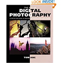 The Art of Digital Photography: Step Guide to Creating and Manipulating Great Images