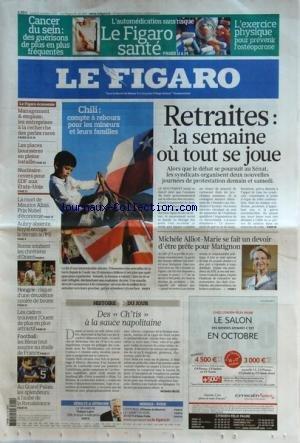 FIGARO (LE) [No 20588] du 11/10/2010 - LES RETRAITES / LA SEMAINE OU TOUT SE JOUE - CHILI / COMPTE A REBOURS POUR LES MINEURS ET LEURS FAMILLES - MICHELLE ALLIOT-MARIE SE FAIT UN DEVOIR D'ETRE PRETE POUR MATIGNON - DES CH'TIS A LA SAUCE NAPOLITAINE - LES SPORTS - LES CADRES TROUVENT L'OUEST DE PLUS EN PLUS ATTRACTIF -HONGRIE / RISQUE D'UNE 2EME COULEE DE BOUES - ROME SOUTIEN LES CHRETIENS D'ORIENT - AUBRY ABSENTE - ROYAL OCCUPE LE TERRAIN AU PS - LA MORT DE MAURICE ALLAIS par Collectif