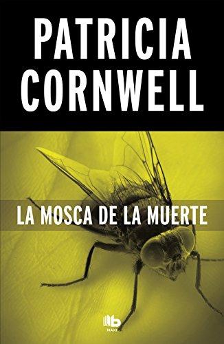 La mosca de la muerte (Doctora Kay Scarpetta 12) (MAXI) por Patricia Cornwell