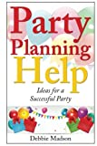 Party Planning Help: Games, Favors, Food, Invites, Cake and More Ideas for a Successful Party