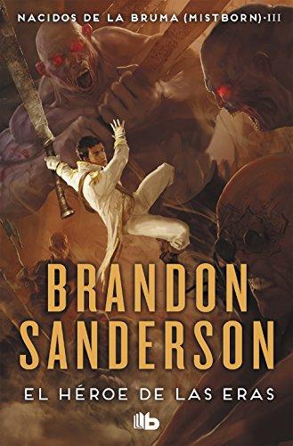 El Héroe de las Eras (Nacidos de la bruma [Mistborn] 3) (B DE BOLSILLO) por Brandon Sanderson