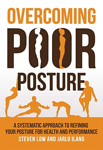 Overcoming Poor Posture: A Systematic Approach to Refining Your Posture for Health and Performance (English Edition)