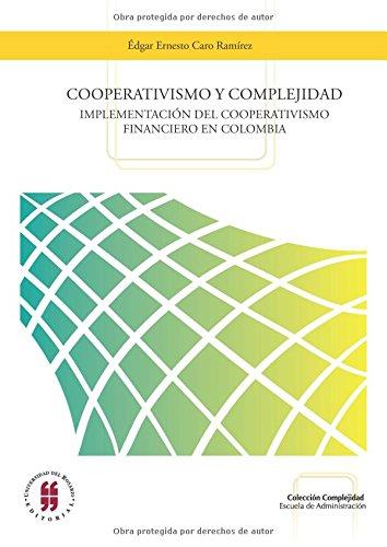 Cooperativismo y complejidad: Implementación del cooperativismo financiero en Colombia (1997-2011)