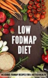 Low FODMAP Diet: Delicious FODMAP Recipes for a Better Health
