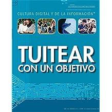 Tuitear con un objetivo (Tweeting with a Purpose) (Cultura Digital Y De La Información/ Digital and Information Literacy)