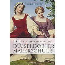 Die Düsseldorfer Malerschule: Kunst - Geschichte - Leben