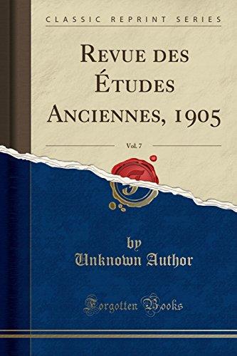 Revue des Études Anciennes, 1905, Vol. 7 (Classic Reprint)
