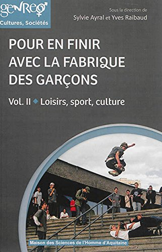Pour en finir avec la fabrique des garons : Volume 2, Loisirs, sport, culture
