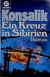 Ein Kreuz in Sibirien (Goldmann Allgemeine Reihe) - Heinz G Konsalik