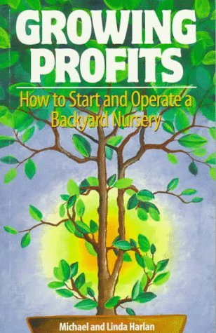 Growing Profits: How to Start and Operate a Backyard Nursery by Michael Harlan (1998-01-02)