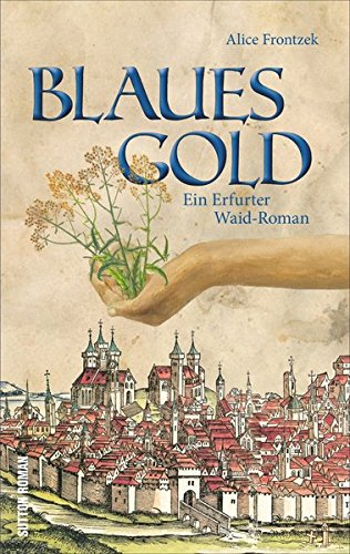 Blaues Gold: Ein Erfurter Waid-Roman (Sutton Roman)