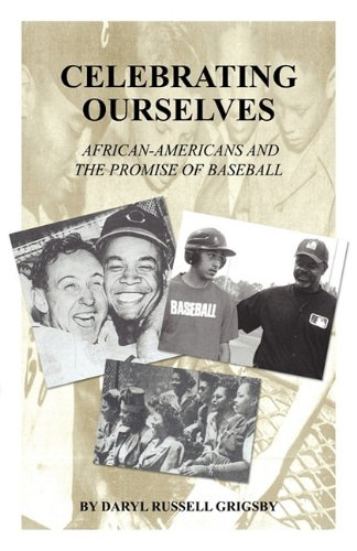 Celebrating Ourselves: African-Americans and the Promise of Baseball por Daryl Russell Grigsby