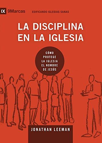 La Disciplina en la Iglesia  (Church Discipline) 9Marks (Edificando Iglesias Sanas (Spanish)) por Jonathan Leeman