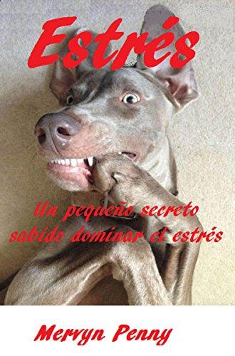 Estrés: Un manual informativo y fascinante en la superación de los efectos debilitantes del estrés (Spanish - Ebooks Penny Mervyn