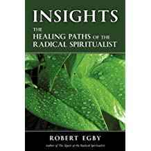 [ INSIGHTS: THE HEALING PATHS OF THE RADICAL SPIRITUALIST ] by Egby, Robert ( Author) May-2010 [ Paperback ]