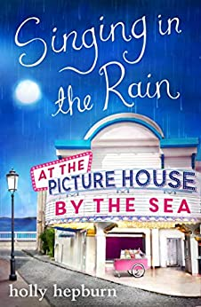 Singing in the Rain at the Picture House by the Sea: Part Two by [Hepburn, Holly]