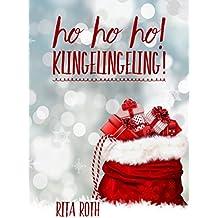 Ho Ho Ho! Klingelingeling!: Weihnachtliche Kurzgeschichten