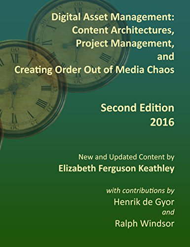 Digital Asset Management: Content Architectures, Project Management, and Creating Order Out of Media Chaos: Second Edition for 2016 (English Edition)