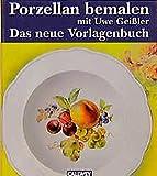 Porzellan bemalen mit Uwe Geißler, 2. Band: Das neue Vorlagenbuch